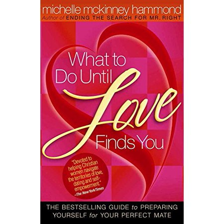 What to Do Until Love Finds You : The Bestselling Guide to Preparing Yourself for Your Perfect Mate