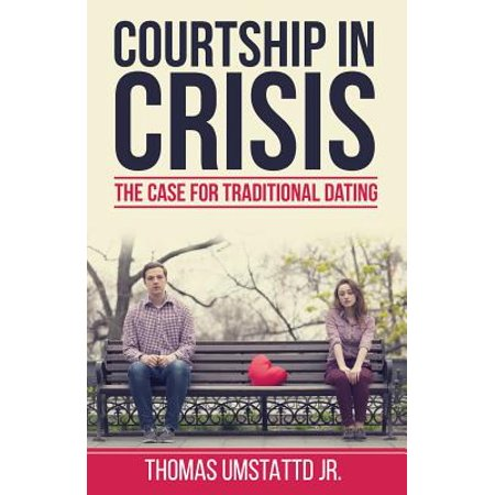 courtship in crisis the case for traditional dating
