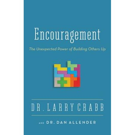 encouragement the unexpected power of building others up