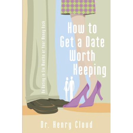 how to get a date worth keeping be dating in six months or your money back