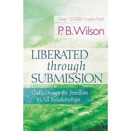 liberated through submission gods design for freedom in all relationships