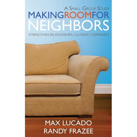 making room for neighbors strengthen relationships cultivate community