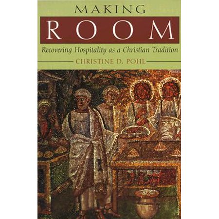 Making Room : Recovering Hospitality as a Christian Tradition