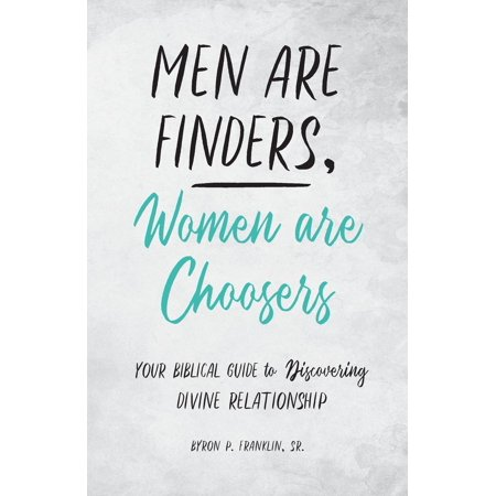 men are finders women are choosers your biblical guide to discovering divine relationship