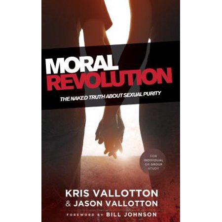 Moral Revolution : The Naked Truth about Sexual Purity