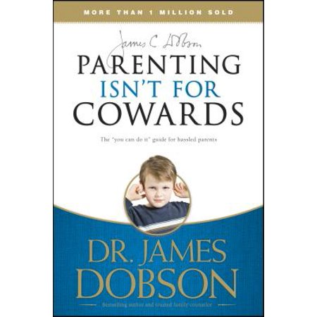 parenting isnt for cowards the you can do it guide for hassled parents from americas best love