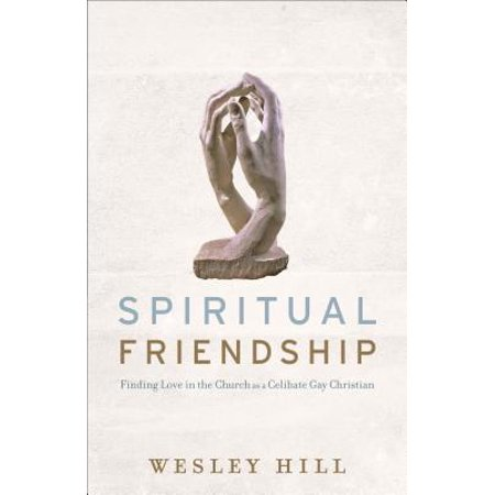 Spiritual Friendship : Finding Love in the Church as a Celibate Gay Christian