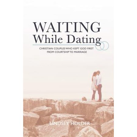 waiting while dating christian couples who kept god first from courtship to marriage