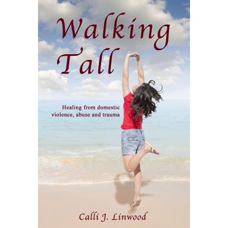 walking tall healing from domestic violence abuse and trauma