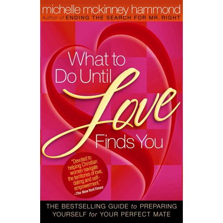 what to do until love finds you the bestselling guide to preparing yourself for your perfect mate