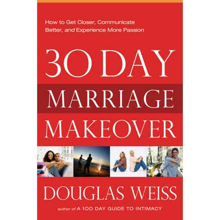 30 day marriage makeover how to get closer communicate better and experience more passion in you