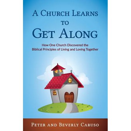 a church learns to get along how one church learned the biblical principles of living and loving to