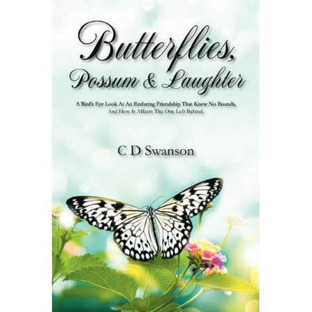 Butterflies, Possum & Laughter : A Birds Eye Look at an Enduring Friendship That Knew No Bounds, and...