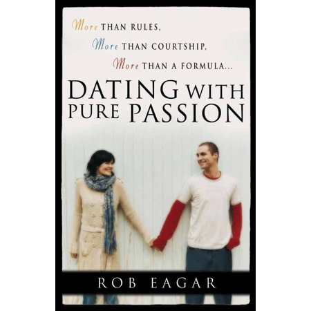 dating with pure passion more than rules more than courtship more than a formula