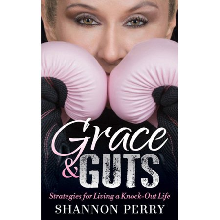 grace and guts strategies for living a knock out life