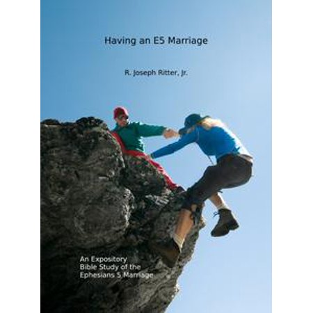 having an e5 marriage an expository bible study on the ephesians 5 marriage ebook