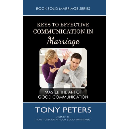 keys to effective communication in marriage learn to master the art of good communication ebook