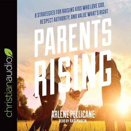 parents rising 8 strategies for raising kids who love god respect authority and value whats rig