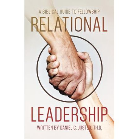 relational leadership a biblical guide to fellowship