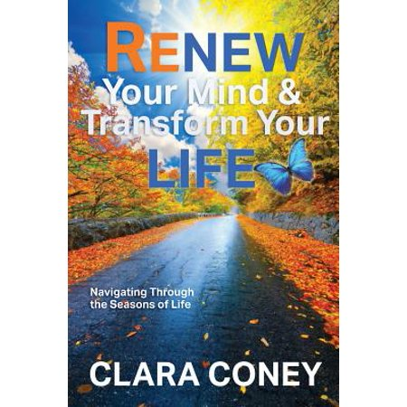 renew your mind transform your life navigating through the seasons of life