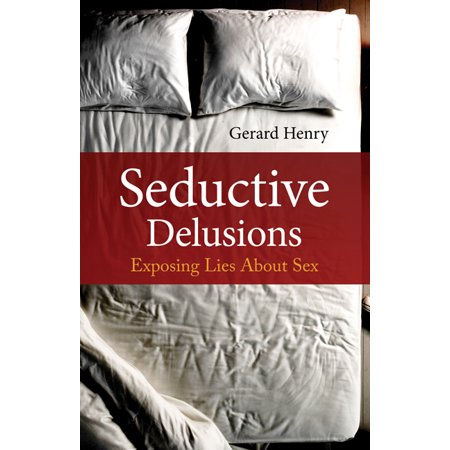 seductive delusions exposing lies about sex