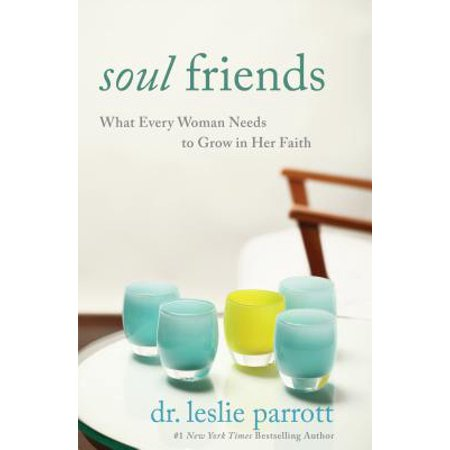 soul friends what every woman needs to grow in her faith