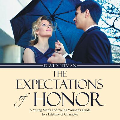 the expectations of honor a young mans and young womans guide to a lifetime of character