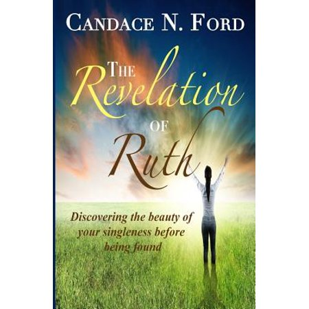the revelation of ruth discovering the beauty of your singleness before being found