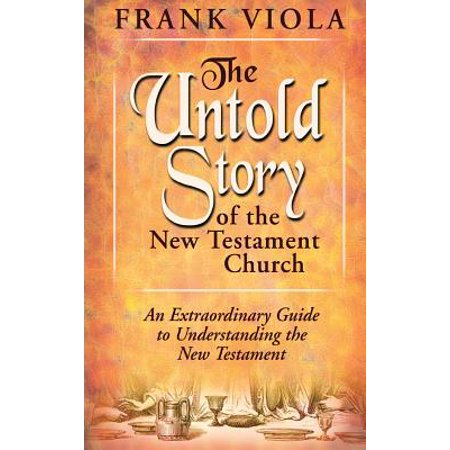 the untold story of the new testament church hardcover