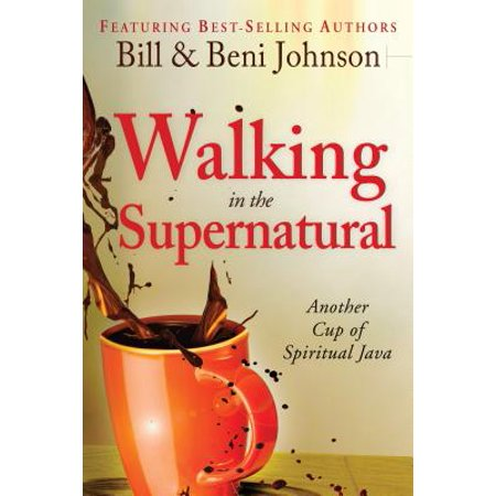 walking in the supernatural another cup of spiritual java