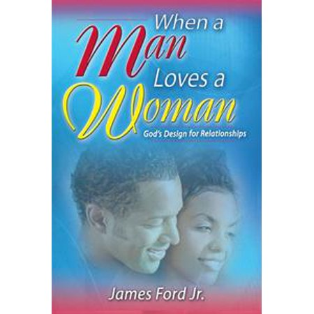 when a man loves a woman gods design for relationships ebook