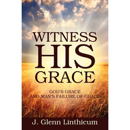witness his grace gods grace and mans failure of grace