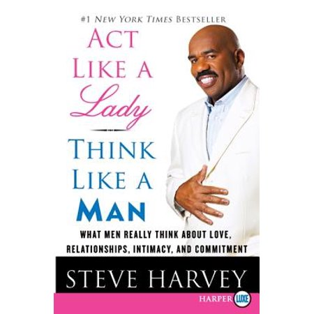 act like a lady think like a man what men really think about love relationships intimacy and c