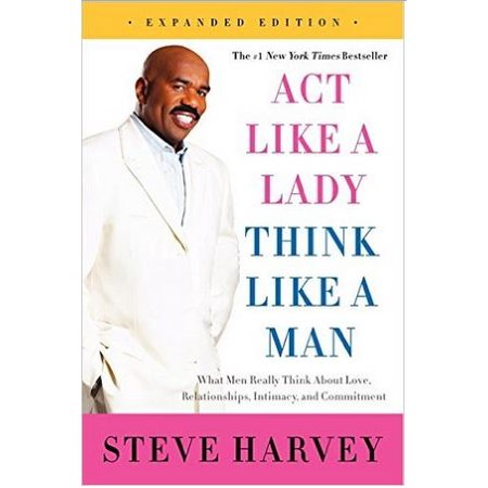 act like a lady think like a man what men really think about love relationships intimacy and co