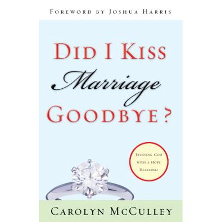 did i kiss marriage goodbye trusting god with a hope deferred