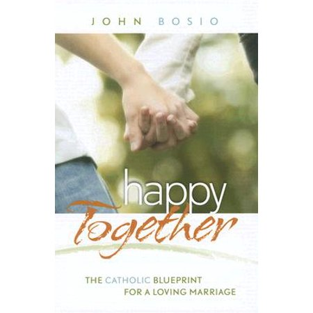 happy together the catholic blueprint for a loving marriage