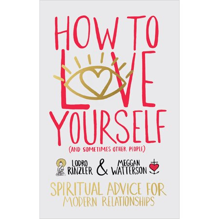 how to love yourself and sometimes other people spiritual advice for modern relationships