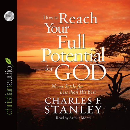 how to reach your full potential for god never settle for less than his best