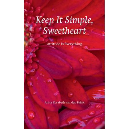 Keep It Simple, Sweetheart : Attitude Is Everything