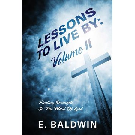 lessons to live by volume ii finding strength in the word of god