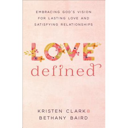 love defined embracing gods vision for lasting love and satisfying relationships