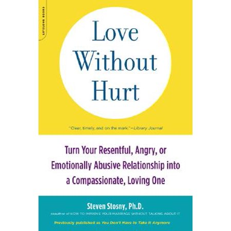 love without hurt turn your resentful angry or emotionally abusive relationship into a compassio