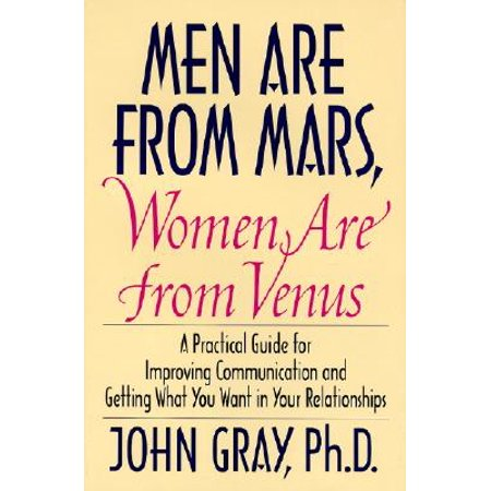 men are from mars women are from venus practical guide for improving communication and getting wh