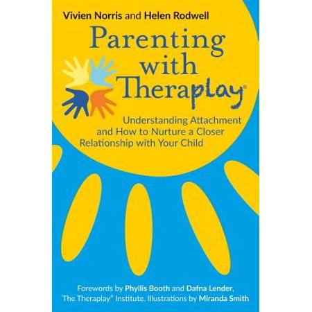 parenting with theraplayr understanding attachment and how to nurture a closer relationship with