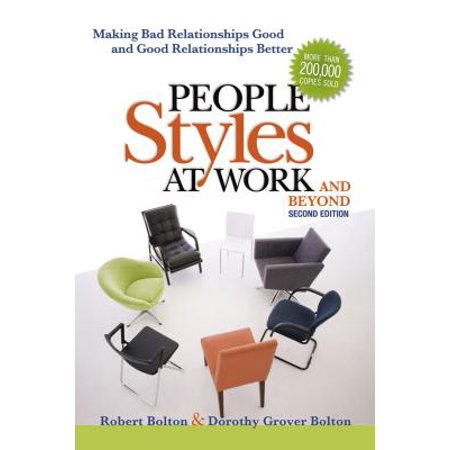 people styles at work and beyond making bad relationships good and good relationships better