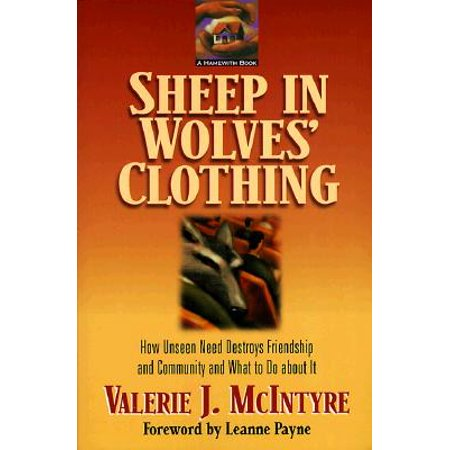sheep in wolves clothing how unseen need destroys friendship and community and what to do about i