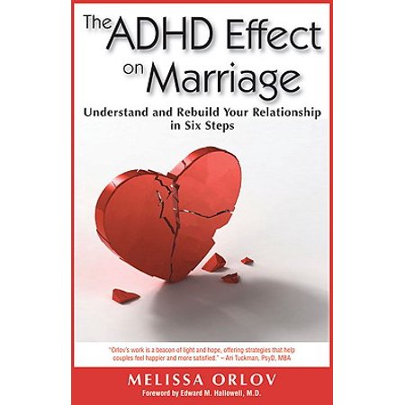 the adhd effect on marriage understand and rebuild your relationship in six steps