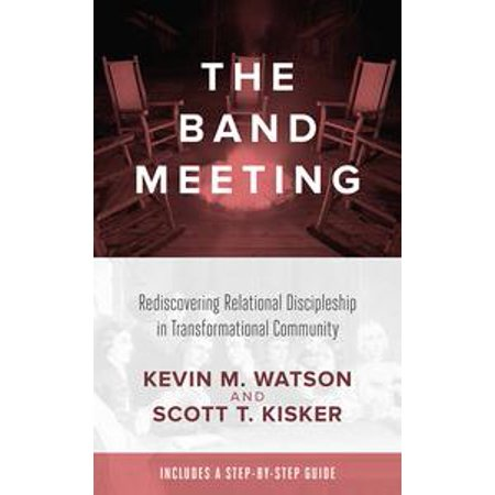 the band meeting rediscovering relational discipleship in transformational community ebook