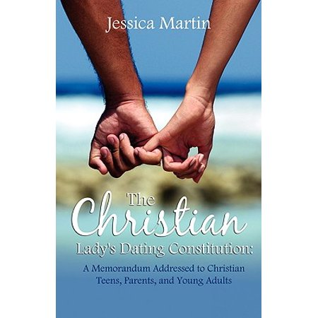 the christian ladys dating constitution a memorandum addressed to christian teens their parents a