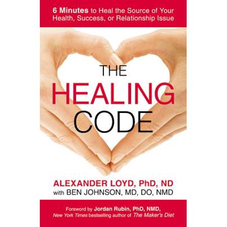 the healing code 6 minutes to heal the source of your health success or relationship issue